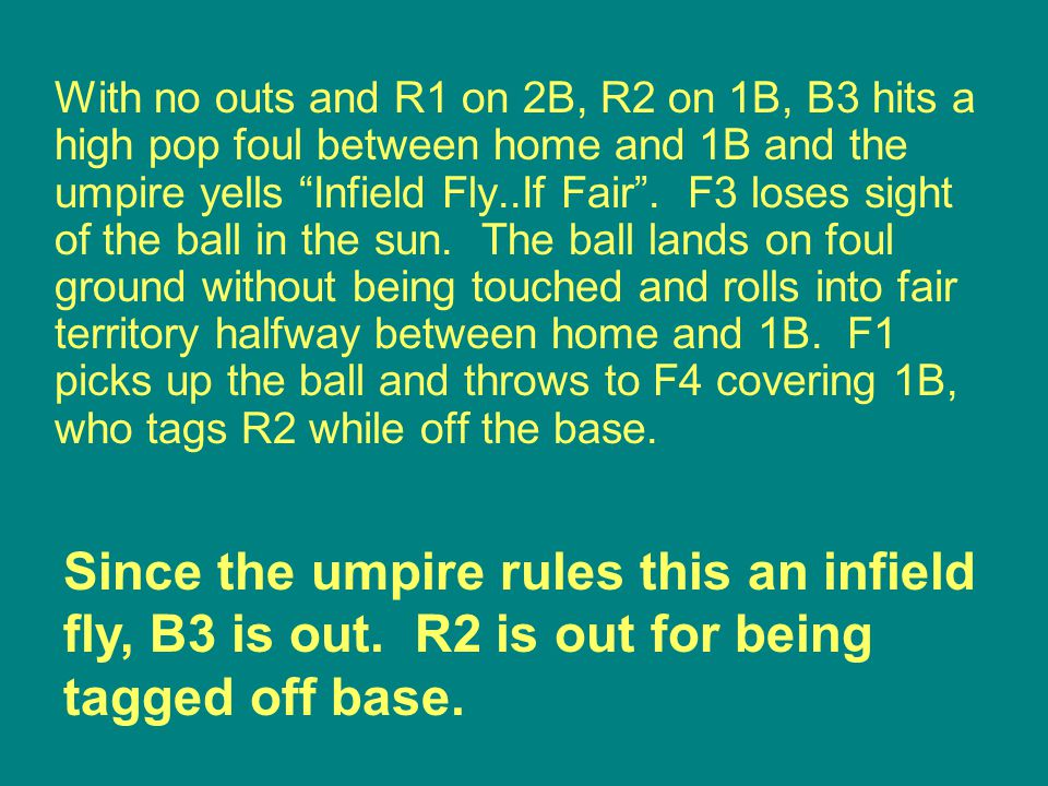 Since the umpire rules this an infield fly, B3 is out. R2 is out for being tagged off base.
