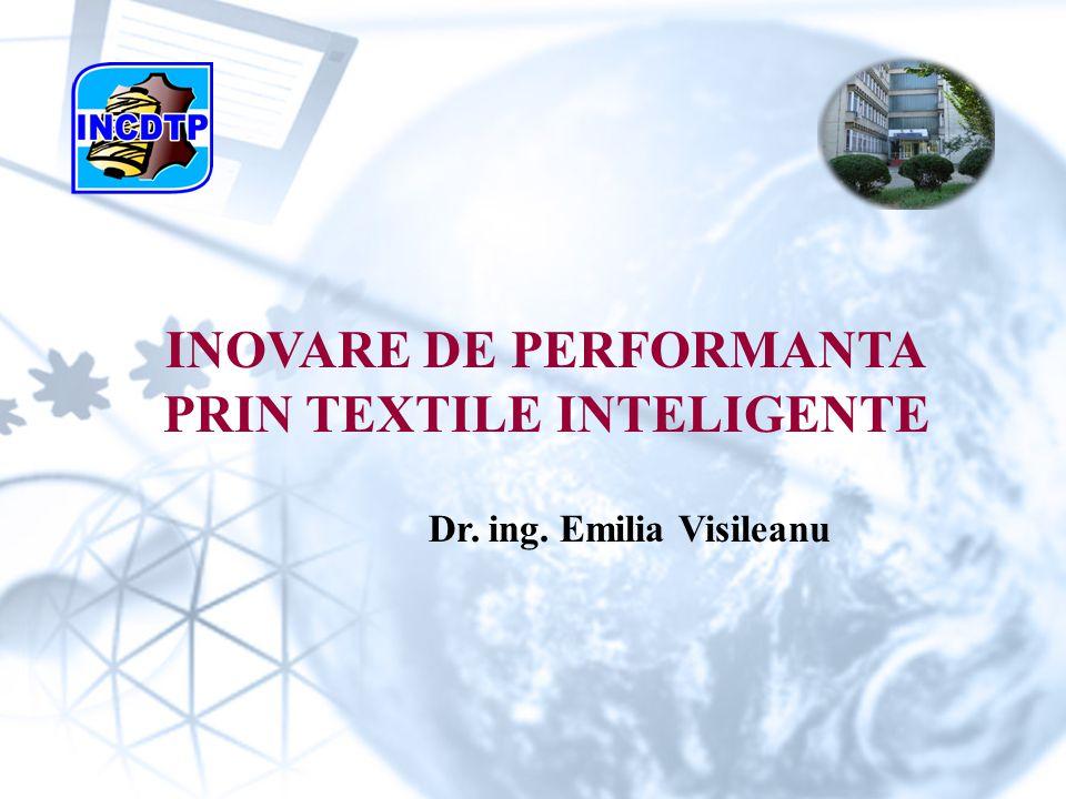 Dr. ing. Emilia Visileanu INOVARE DE PERFORMANTA PRIN TEXTILE INTELIGENTE