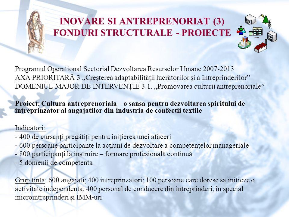 """INOVARE SI ANTREPRENORIAT (3) FONDURI STRUCTURALE - PROIECTE Programul Operational Sectorial Dezvoltarea Resurselor Umane 2007-2013 AXA PRIORITARĂ 3 """"Creşterea adaptabilităţii lucrătorilor şi a întreprinderilor DOMENIUL MAJOR DE INTERVENŢIE 3.1."""