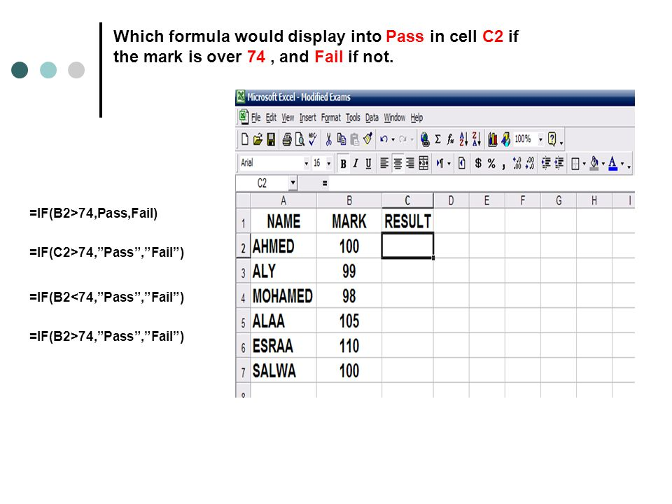 Which formula would display into Pass in cell C2 if the mark is over 74, and Fail if not.