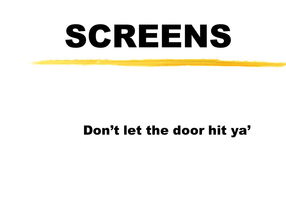 SCREENS Don't let the door hit ya'
