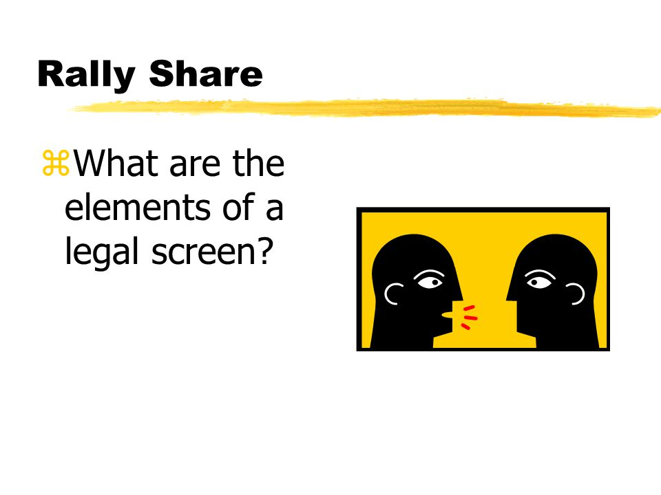 Rally Share zWhat are the elements of a legal screen?
