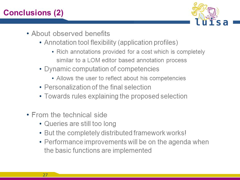 27 Conclusions (2) About observed benefits Annotation tool flexibility (application profiles) Rich annotations provided for a cost which is completely