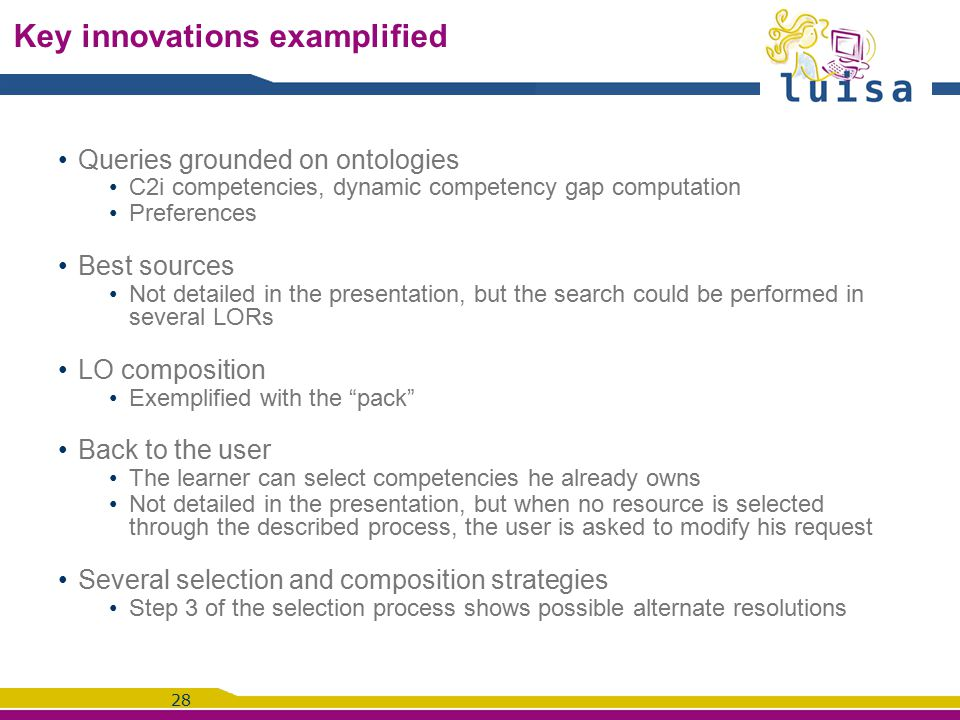 28 Key innovations examplified Queries grounded on ontologies C2i competencies, dynamic competency gap computation Preferences Best sources Not detail