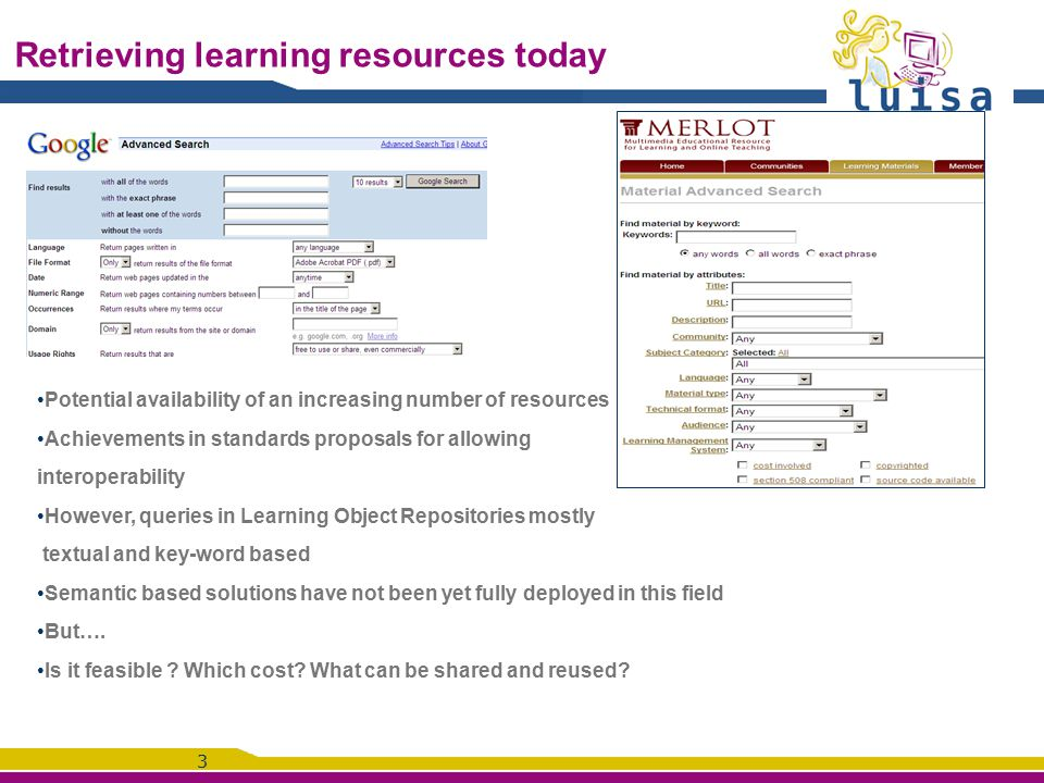 3 Retrieving learning resources today Potential availability of an increasing number of resources Achievements in standards proposals for allowing int