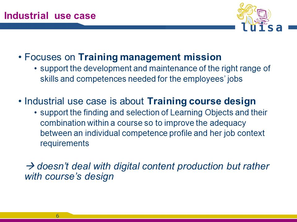 6 Industrial use case Focuses on Training management mission support the development and maintenance of the right range of skills and competences need