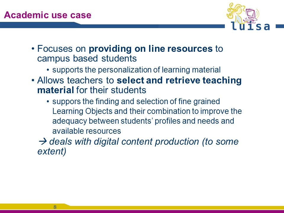 9 Academic Use case Mandatory before obtaining any bachelor degree in French Universities Informatics and Internet competencies Could get resources suitable for their students, possibly after reworking them.