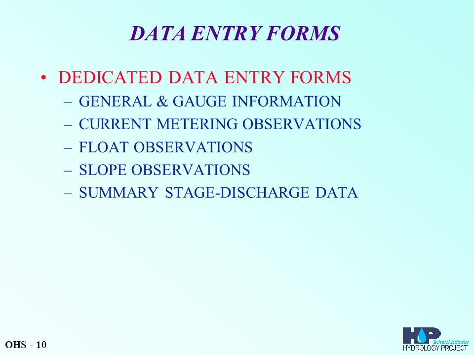 DATA ENTRY FORMS DEDICATED DATA ENTRY FORMS –GENERAL & GAUGE INFORMATION –CURRENT METERING OBSERVATIONS –FLOAT OBSERVATIONS –SLOPE OBSERVATIONS –SUMMA
