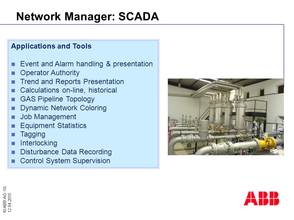 © ABB AG -10- 12.04.2015 Network Manager: SCADA Applications and Tools Event and Alarm handling & presentation Operator Authority Trend and Reports Pr