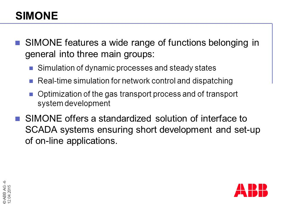 © ABB AG -4- 12.04.2015 SIMONE SIMONE features a wide range of functions belonging in general into three main groups: Simulation of dynamic processes
