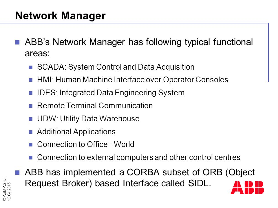 © ABB AG -5- 12.04.2015 Network Manager ABB's Network Manager has following typical functional areas: SCADA: System Control and Data Acquisition HMI: