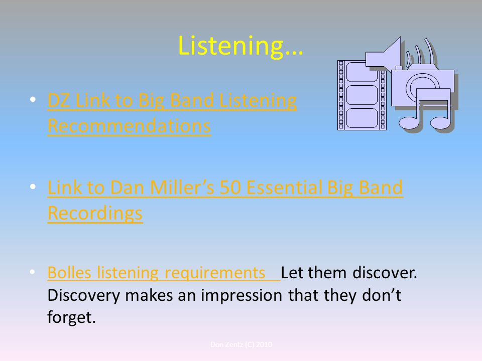 Listening… DZ Link to Big Band Listening Recommendations DZ Link to Big Band Listening Recommendations Link to Dan Miller's 50 Essential Big Band Recordings Link to Dan Miller's 50 Essential Big Band Recordings Bolles listening requirements Let them discover.
