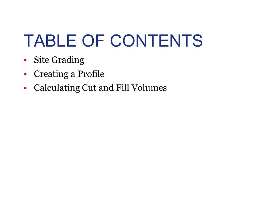 TABLE OF CONTENTS Site Grading Creating a Profile Calculating Cut and Fill Volumes