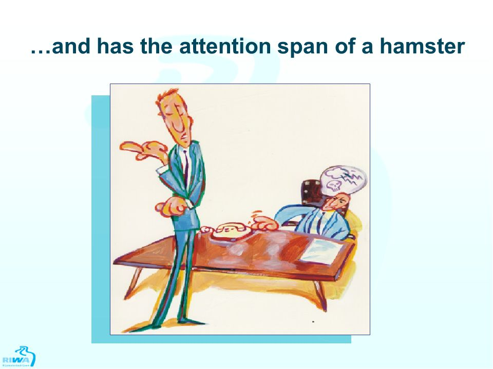 …and has the attention span of a hamster