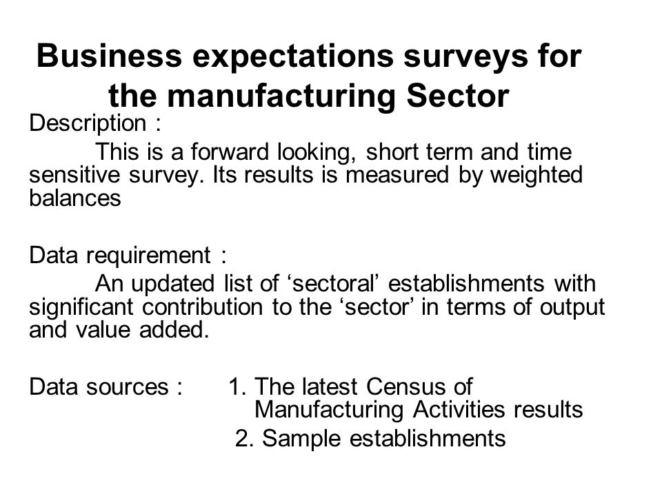 Business expectations surveys for the manufacturing Sector Description : This is a forward looking, short term and time sensitive survey.