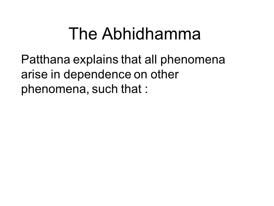 The Abhidhamma Patthana explains that all phenomena arise in dependence on other phenomena, such that : No single cause can produce an effect. A cause