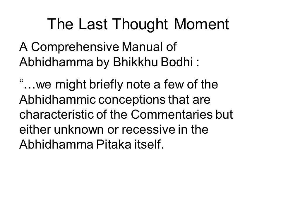 """The Last Thought Moment A Comprehensive Manual of Abhidhamma by Bhikkhu Bodhi : """"…we might briefly note a few of the Abhidhammic conceptions that are"""