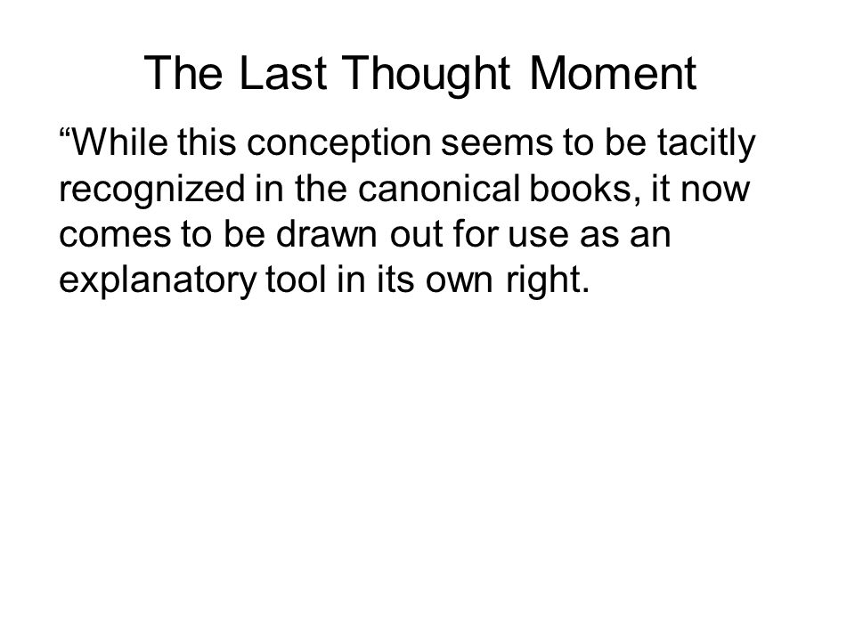"""The Last Thought Moment """"While this conception seems to be tacitly recognized in the canonical books, it now comes to be drawn out for use as an expla"""