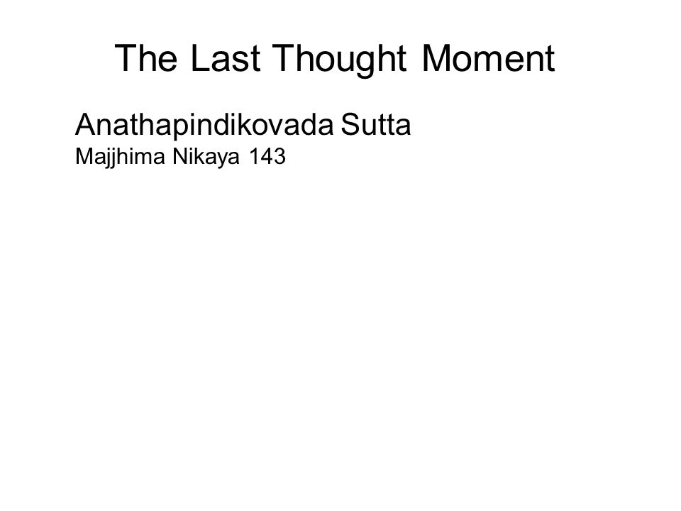The Last Thought Moment Anathapindikovada Sutta Majjhima Nikaya 143 Ven.