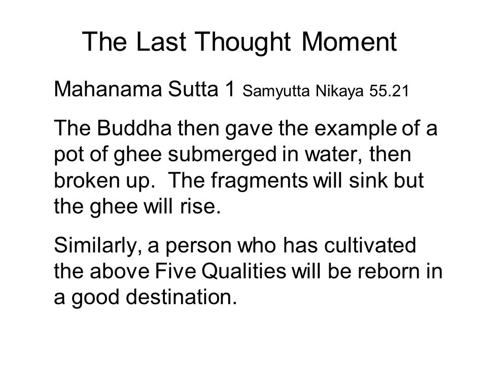 The Last Thought Moment Mahanama Sutta 1 Samyutta Nikaya 55.21 The Buddha then gave the example of a pot of ghee submerged in water, then broken up. T
