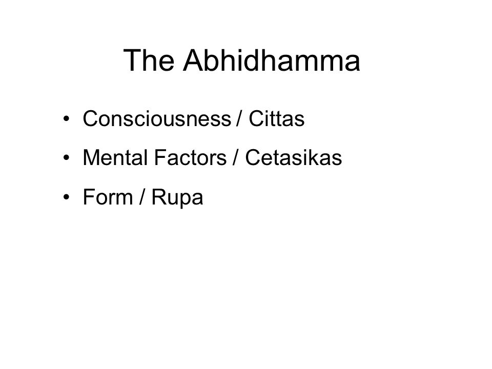 The Abhidhamma Consciousness / Cittas Mental Factors / Cetasikas Form / Rupa The Thought Process The Last Thought Moment