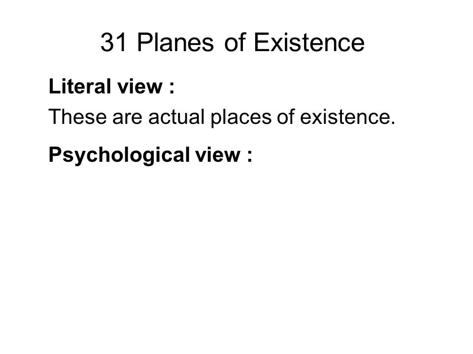 31 Planes of Existence Literal view : These are actual places of existence.