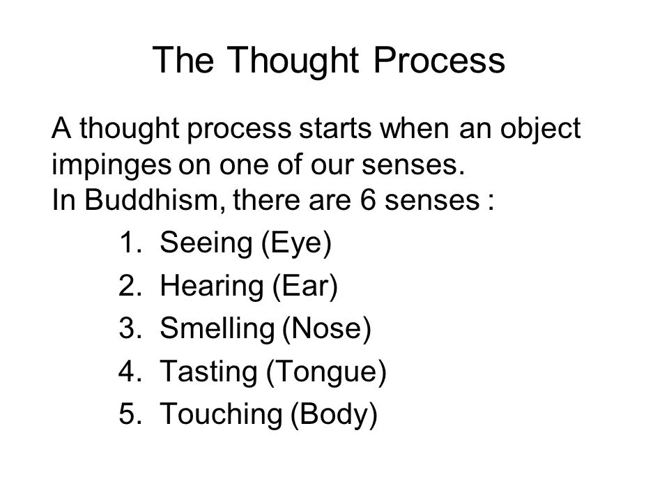 The Thought Process A thought process starts when an object impinges on one of our senses.