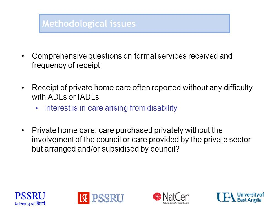 Methodological issues Comprehensive questions on formal services received and frequency of receipt Receipt of private home care often reported without