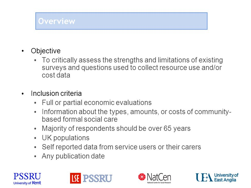 Overview Objective To critically assess the strengths and limitations of existing surveys and questions used to collect resource use and/or cost data