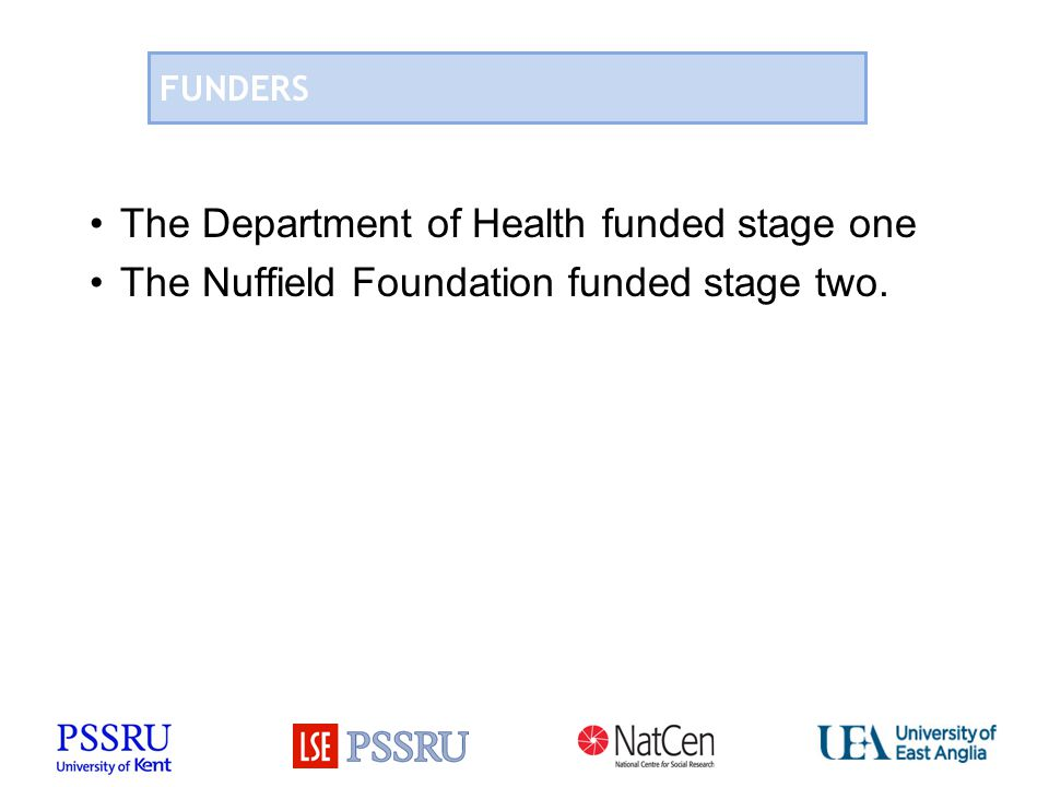 FUNDERS The Department of Health funded stage one The Nuffield Foundation funded stage two.