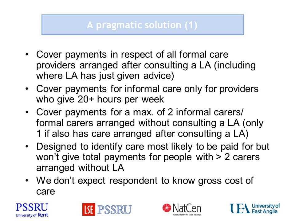 Cover payments in respect of all formal care providers arranged after consulting a LA (including where LA has just given advice) Cover payments for in