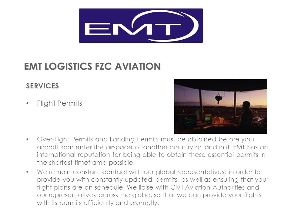 EMT LOGISTICS FZC AVIATION SERVICES Flight Permits Over-flight Permits and Landing Permits must be obtained before your aircraft can enter the airspac