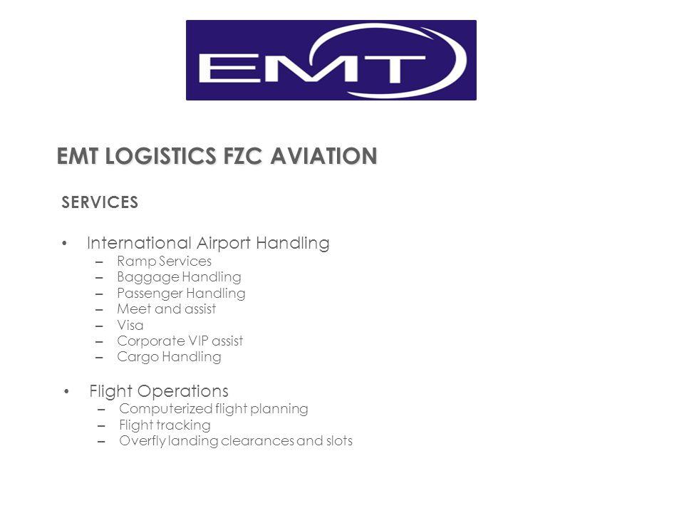EMT LOGISTICS FZC AVIATION SERVICES International Airport Handling – Ramp Services – Baggage Handling – Passenger Handling – Meet and assist – Visa –