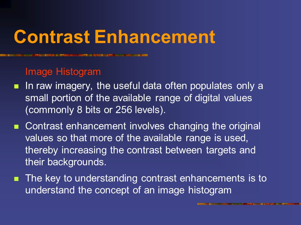 Contrast Enhancement Image Histogram In raw imagery, the useful data often populates only a small portion of the available range of digital values (co