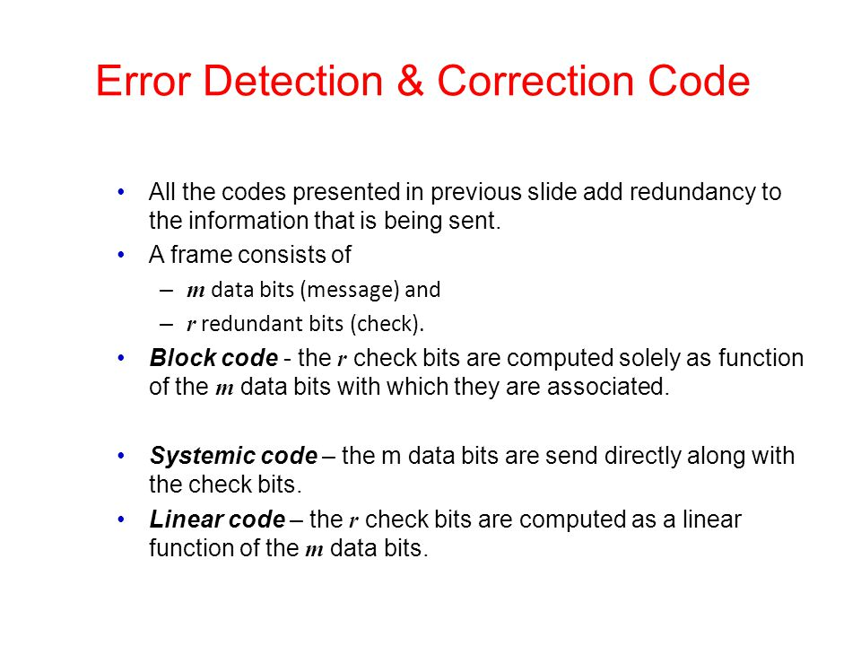 Error Detection & Correction Code All the codes presented in previous slide add redundancy to the information that is being sent. A frame consists of