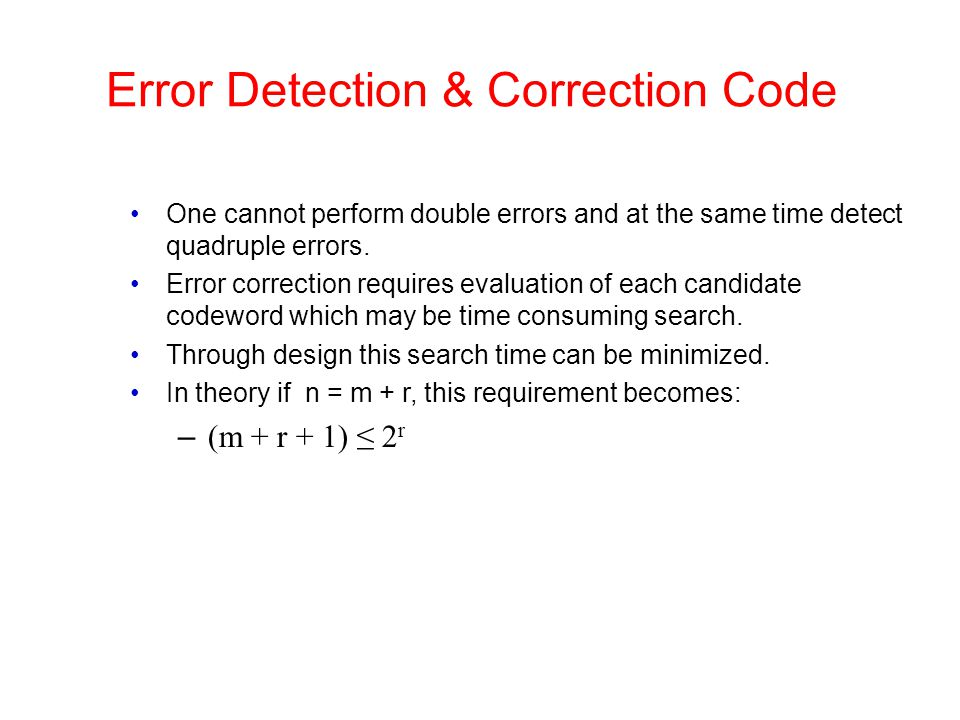 Error Detection & Correction Code One cannot perform double errors and at the same time detect quadruple errors. Error correction requires evaluation