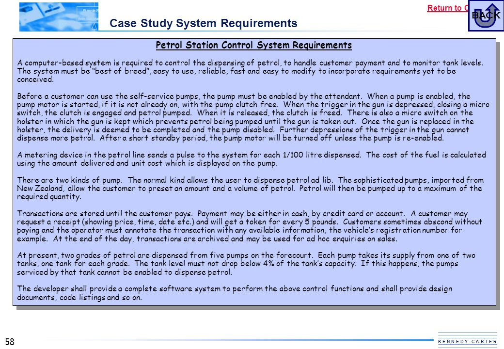 58 K E N N E D Y C A R T E R Return to Contents Case Study System Requirements Petrol Station Control System Requirements A computer-based system is r