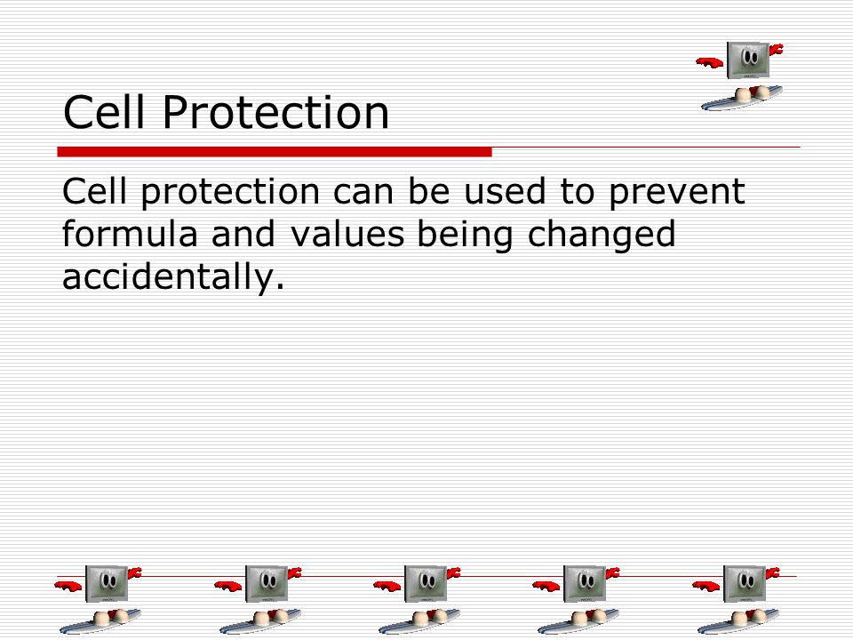 Cell Protection Cell protection can be used to prevent formula and values being changed accidentally.