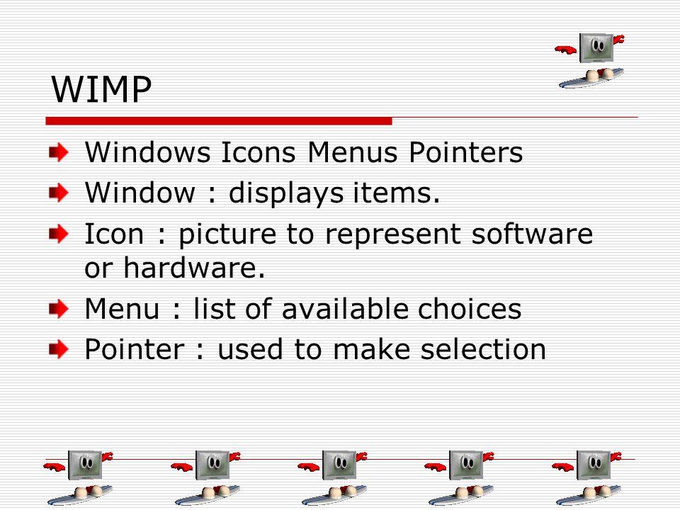 WIMP Windows Icons Menus Pointers Window : displays items.