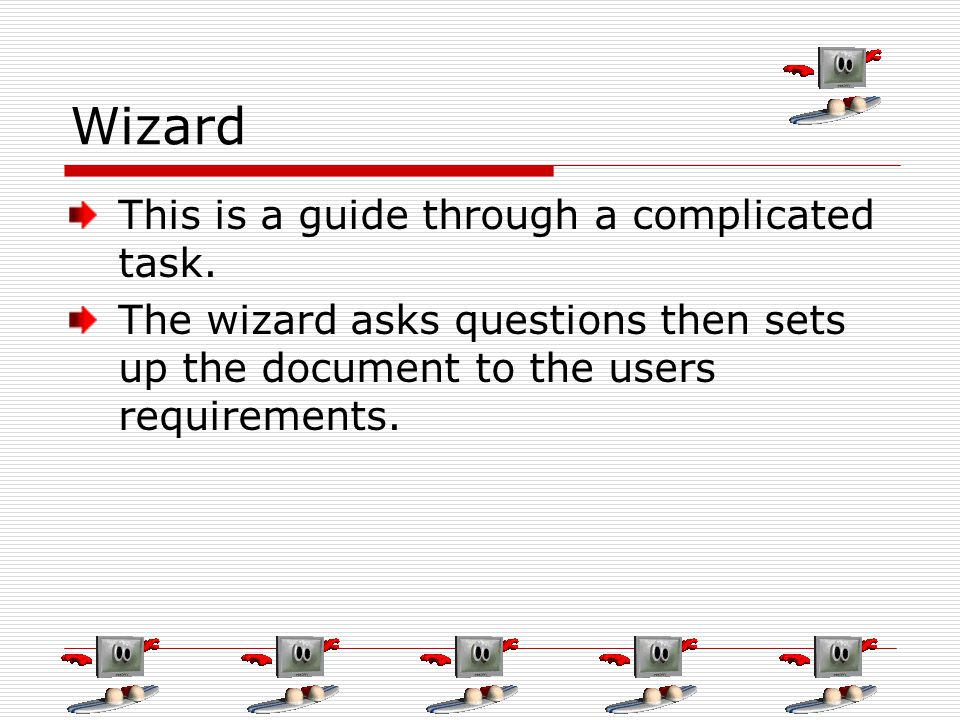 Wizard This is a guide through a complicated task.