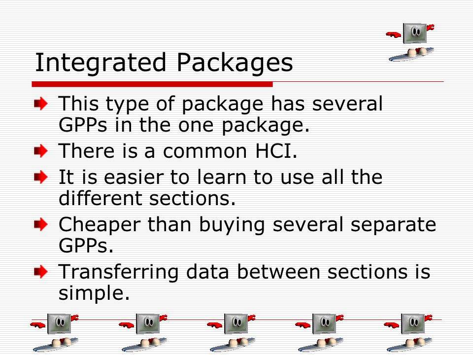 Integrated Packages This type of package has several GPPs in the one package. There is a common HCI. It is easier to learn to use all the different se