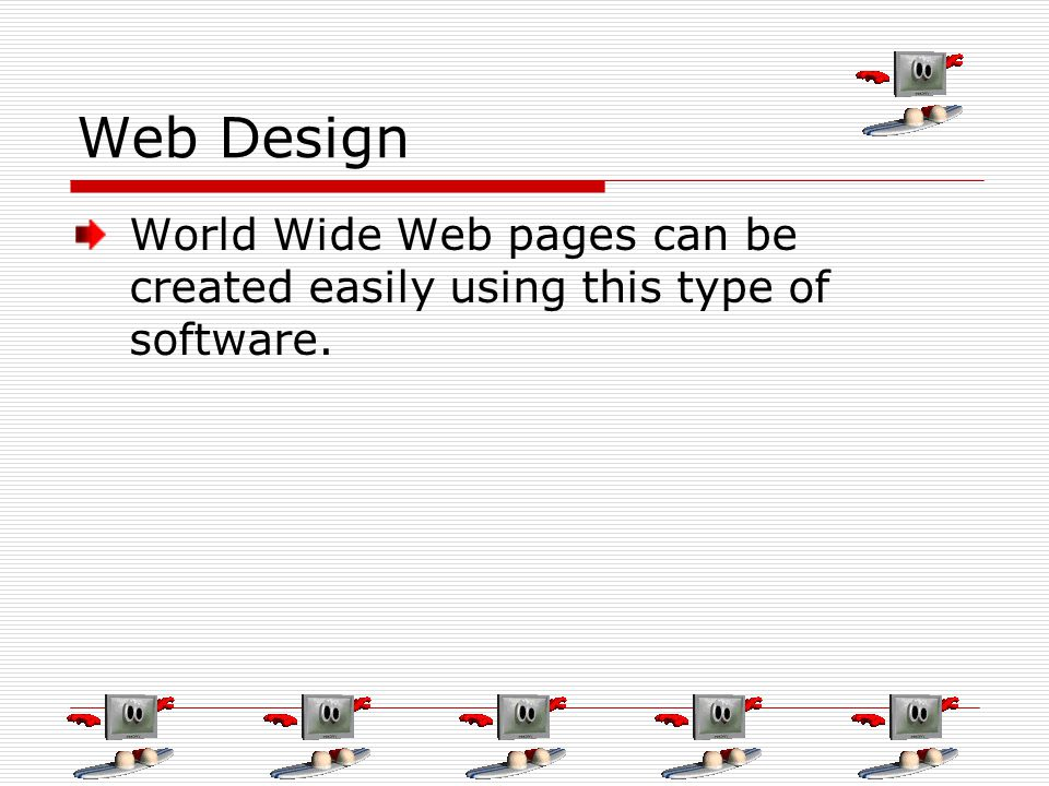 Web Design World Wide Web pages can be created easily using this type of software.