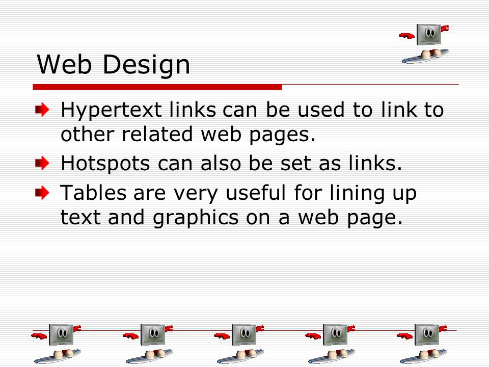 Web Design Hypertext links can be used to link to other related web pages.