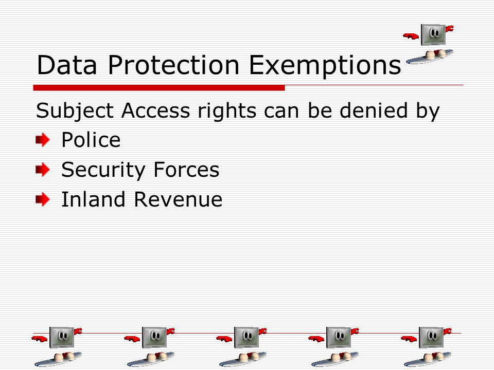 Data Protection Exemptions Subject Access rights can be denied by Police Security Forces Inland Revenue