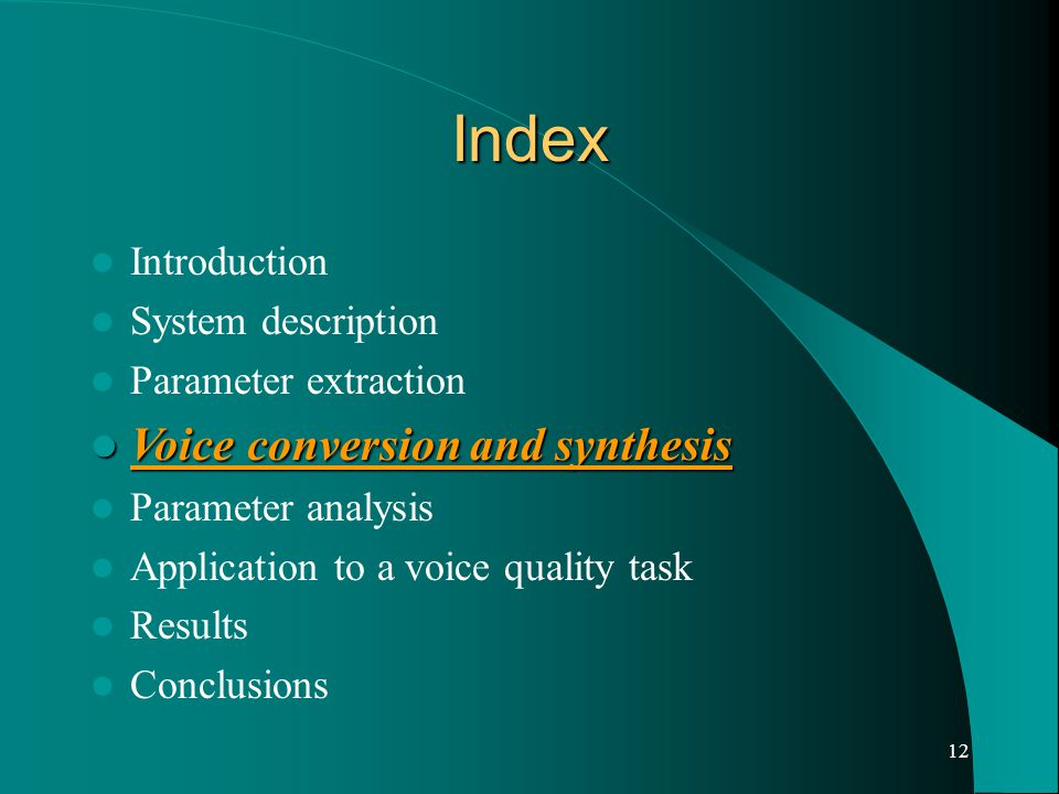12 Index Introduction System description Parameter extraction Voice conversion and synthesis Voice conversion and synthesis Parameter analysis Application to a voice quality task Results Conclusions