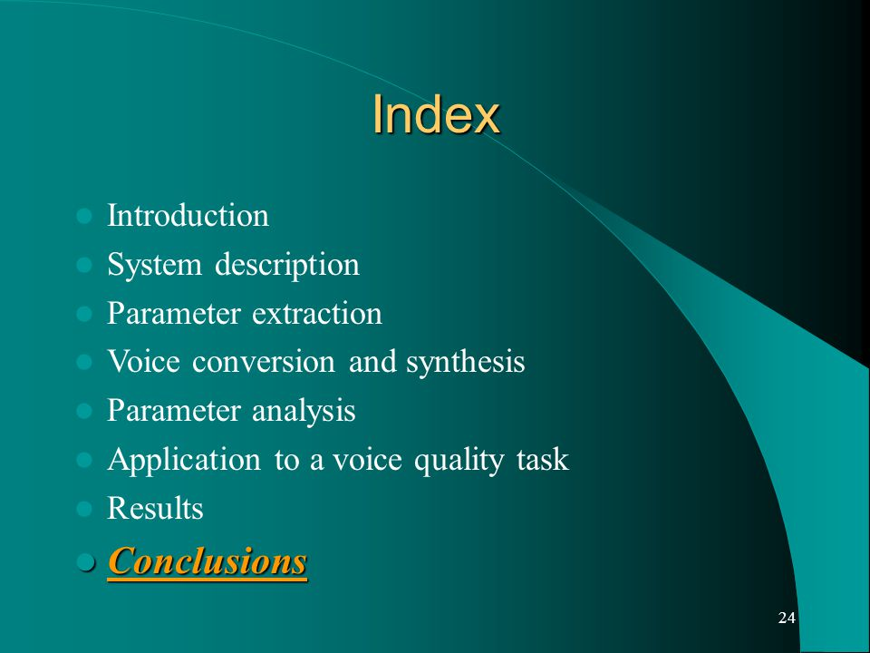 24 Index Introduction System description Parameter extraction Voice conversion and synthesis Parameter analysis Application to a voice quality task Results Conclusions Conclusions