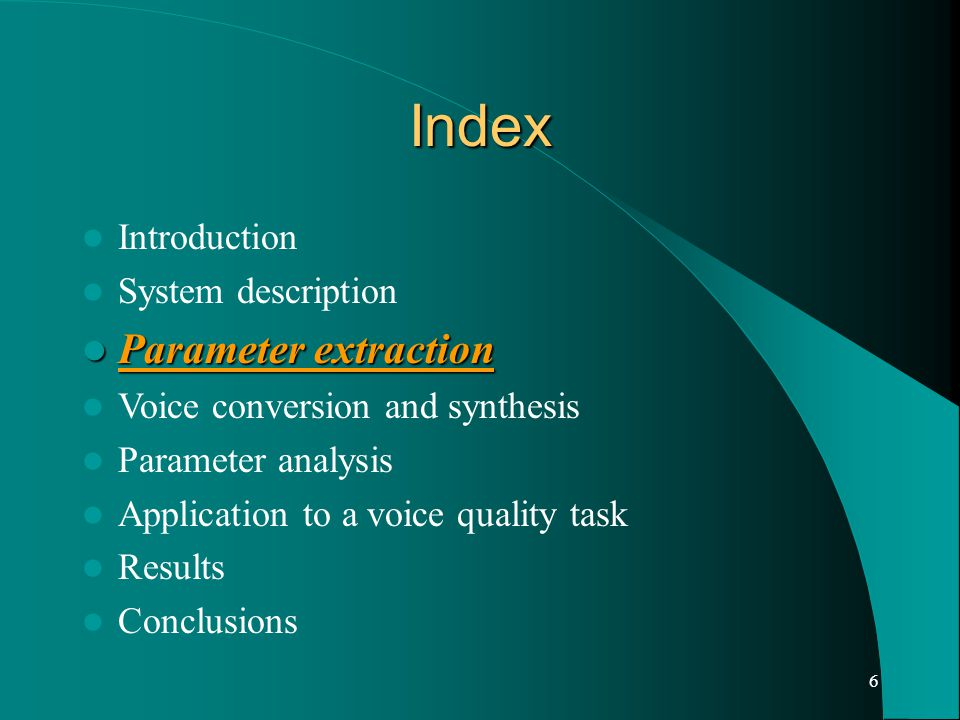 6 Index Introduction System description Parameter extraction Parameter extraction Voice conversion and synthesis Parameter analysis Application to a voice quality task Results Conclusions