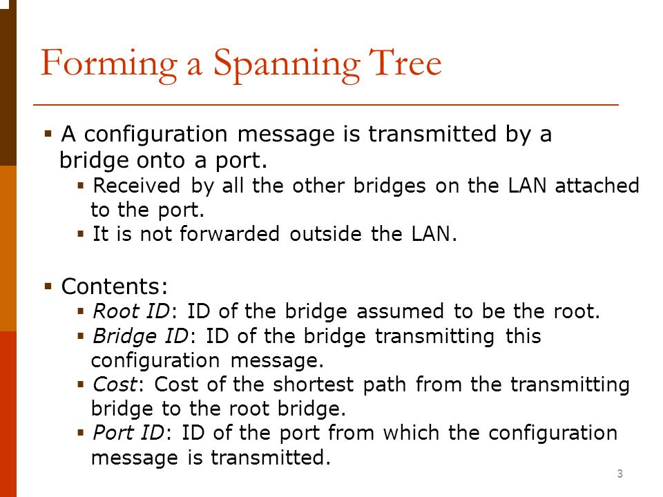  Comparing 2 configuration messages: C1 & C2  C1 is better than C2 if the root ID in C1 is lower than that in C2.