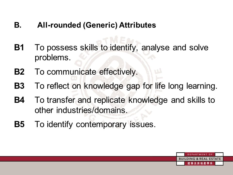 B.All-rounded (Generic) Attributes B1To possess skills to identify, analyse and solve problems.