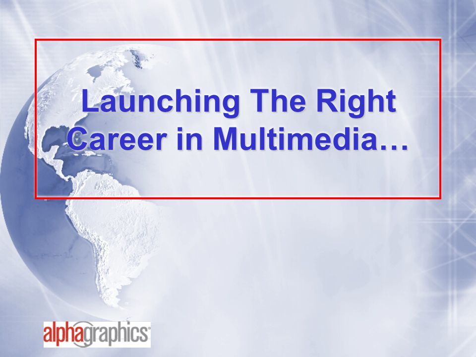 Launching The Right Career in Multimedia…